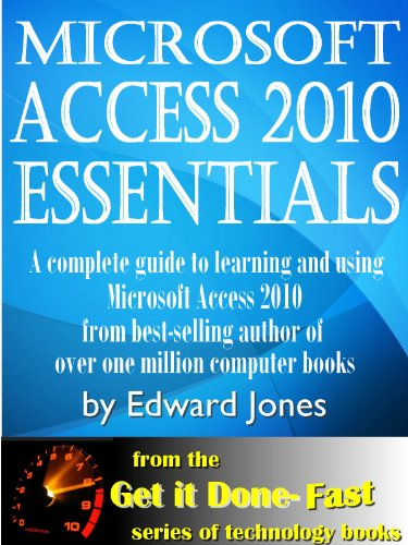 Microsoft Access 2010 Essentials: Get It Done FAST Pdf