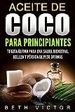 Salud Y Belleza Best Deals - Aceite de coco para principiantes: Tu guía última para una salud, bienestar, belleza y pérdida de peso óptimos (Health, Beauty, Weight Loss, Wellness)