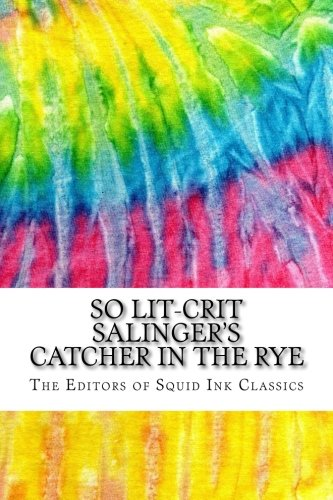 So Lit-Crit Salinger's Catcher in the Rye: Includes Over 100 MLA 8 Style Citations for Scholarly Secondary Sources, Peer-Reviewed Journal Articles and Critical Essays (Squid Ink Classics)