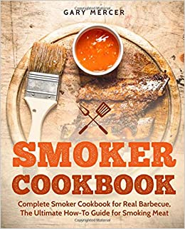 Buy Smoker Cookbook Complete Smoker Cookbook For Real Barbecue The