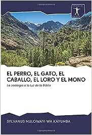 EL PERRO, EL GATO, EL CABALLO, EL LORO Y EL MONO: La zoología a la luz de la Biblia