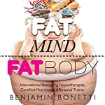 Fat Mind, Fat Body - An Effective & Lasting Weight Loss Solution: Now Includes Hypnotic Weight Loss Audio & Free Chapters of Best-Selling Books | Benjamin P Bonetti