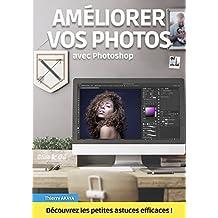 Améliorer vos photos avec Photoshop (French Edition)