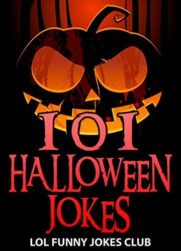101 Halloween Jokes!: Funny Halloween Jokes, Puns, Comedy, and Humor (Funny & Hilarious Halloween Joke Books) -