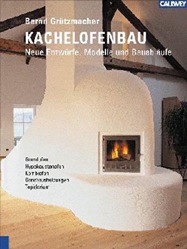 Kachelofenbau: Neue Entwürfe, Modelle und Bauabläufe
