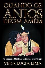Quando os Anjos Dizem Amém: O Segredo Oculto dos Índios Cherokees (Portuguese Edition)