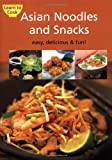 Asian Noodles & Snacks: Innovative Ideas for Entertaining With an Asian Flair! (Learn to Cook)
