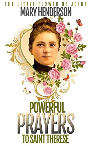 powerful prayers to saint therese the little flower of jesus