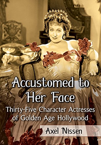 Download PDF Accustomed to Her Face - Thirty-Five Character Actresses of Golden Age Hollywood
