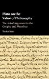 img - for Plato on the Value of Philosophy: The Art of Argument in the Gorgias and Phaedrus book / textbook / text book