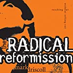 The Radical Reformission: Reaching Out without Selling Out | Mark Driscoll