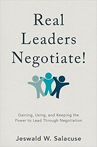 Real Leaders Negotiate Gaining Using And Keeping The Power To Lead Through Negotiation 1st Ed 2017 Edition