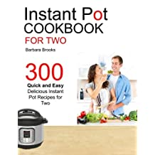 Instant Pot Cookbook For Two: 300 Quick And Easy Delicious Instant Pot Recipes For Two