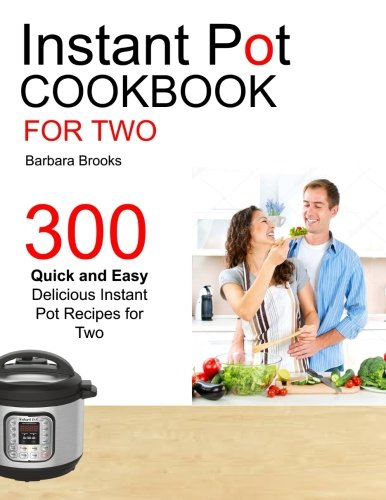Instant Pot Cookbook For Two: 300 Quick And Easy Delicious Instant Pot Recipes For Two pdf