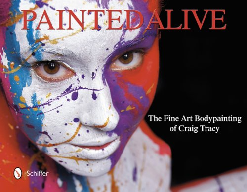 Download Painted Alive: The Fine Art Bodypainting of Craig Tracy PDF