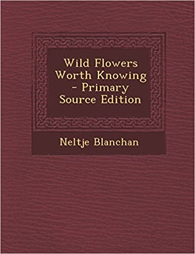 Wild Flowers Worth Knowing - Primary Source Edition