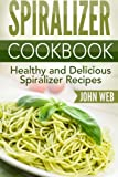 Spiralizer: Spiralizer Cookbook - Healthy And Delicious Spiralizer Recipes (Spiralizer Recipes, Spiralizer Cooking, Spiralizer Vegetable)