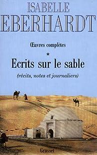 Ecrits sur le sable, tome 1 par Isabelle Eberhardt