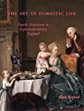 The Art of Domestic Life: Family Portraiture in Eighteenth-century England (The Paul Mellon Centre for Studies in British Art)