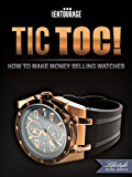 TIC TOC - How To Make Money Selling watches
