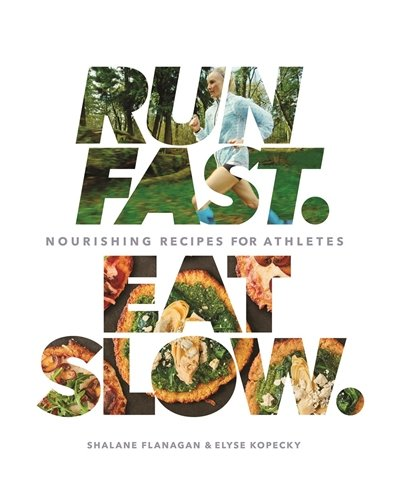 Run Fast  Eat Slow   Nourishing Recipes For Athletes