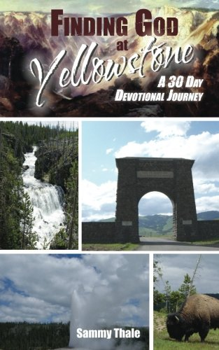 Finding God at Yellowstone: A 30 Day Devotional Journey (Daily Devotions from Great Destinations) pdf