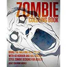 Zombie Coloring Book: Bring the Walking Dead to Life with 40 Horror and Halloween Style Zombie Designs for Adults