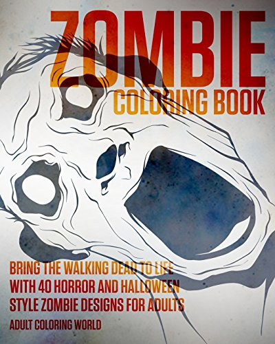Zombie Coloring Book: Bring the Walking Dead to Life with 40 Horror and Halloween Style Zombie Designs for Adults (Horror and Halloween Coloring Books) (Volume 1) ()