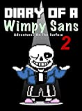 Diary Of A Wimpy Sans 2: Adventures On The Surface