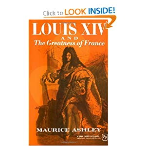 Louis XIV and The Greatness Of France Maurice P. Ashley
