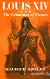Louis Xiv and the Greatness of France, Maurice P. Ashley, 0029010802