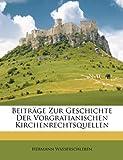 Beiträge Zur Geschichte der Vorgratianischen Kirchenrechtsquellen, Hermann Wasserschleben, 1246068885