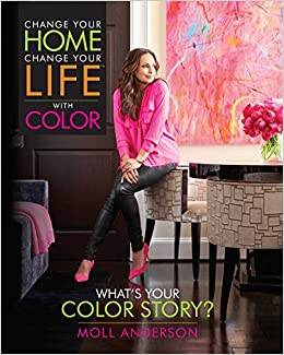 Change your home change your life with color whats your color change your home change your life with color whats your color story moll anderson 9781937268053 amazon books fandeluxe Image collections