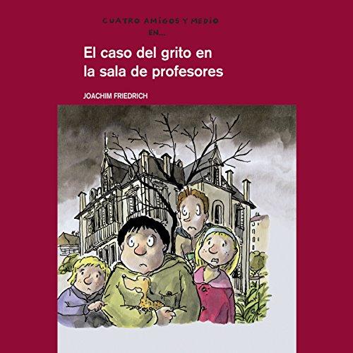 El Caso Del Grito En La Sala De Profesores [The Case of the Scream in the Teachers' Room]