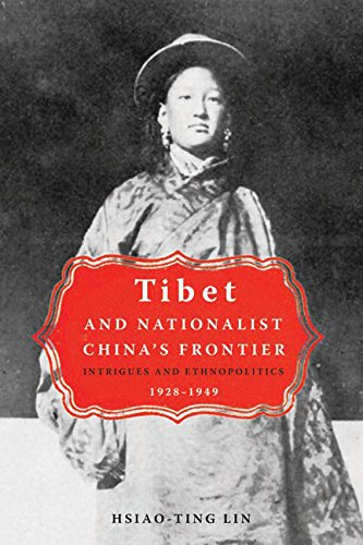 Read Online Tibet and Nationalist China's Frontier: Intrigues and Ethnopolitics, 1928-49 ebook