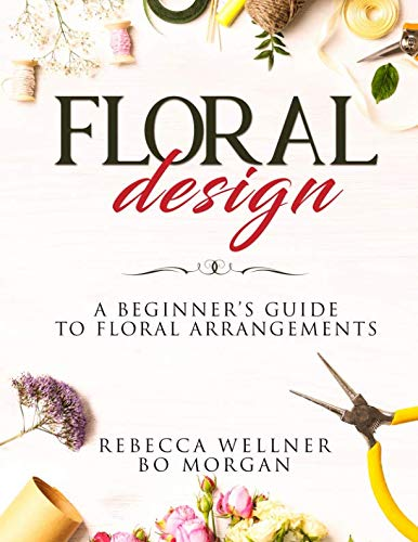 Arrangements Floral Art - Floral Design: A Beginner's Guide to Floral Arrangements