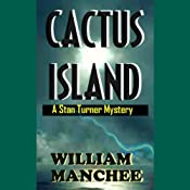 Cactus Island: A Stan Turner Mystery | William Manchee