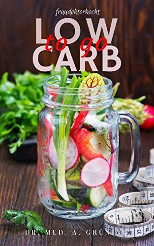 Low Carb To Go 24 Low Carb Rezepte Für Unterwegs Für Berufstätige