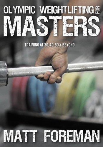 Olympic Weightlifting for Masters: Training at 30, 40, 50 & Beyond PDF