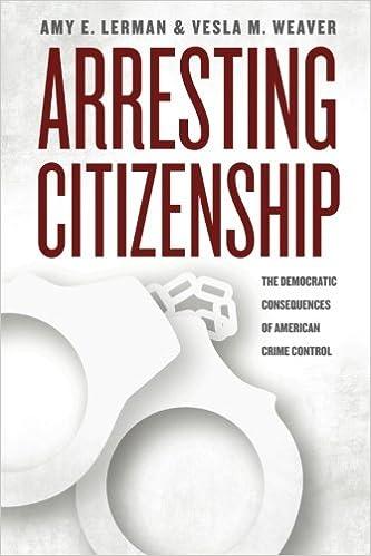 Téléchargements ebook gratuits pour pc Arresting Citizenship: The Democratic Consequences of American Crime Control (Chicago Studies in American Politics) by Amy E. Lerman,Vesla M. Weaver (French Edition) ePub