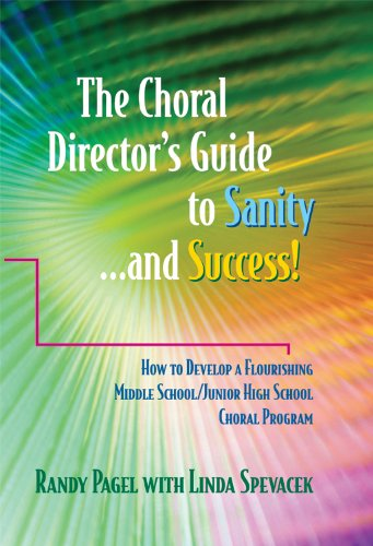 Download The Choral Director's Guide to Sanity…and Success! How to Develop a Flourishing Middle School/Junior High School Choral Program Pdf