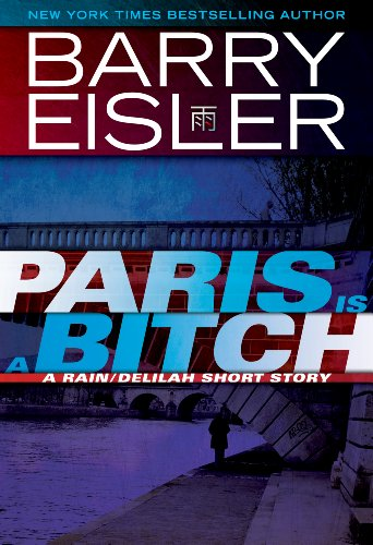 Paris Is A Bitch -- A Rain/Delilah Short Story (A John Rain Novel) (Paris Short)