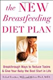 The New Breastfeeding Diet Plan: Breakthrough Ways to Reduce Toxins and Give Your Baby the Best Start in Life
