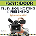 How to Get Your Foot in the Door: Television Hosting and Presenting Audiobook by Barbara Barna Abel Narrated by Maria Pendolino