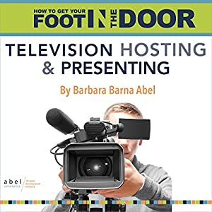 How to Get Your Foot in the Door: Television Hosting and Presenting Audiobook