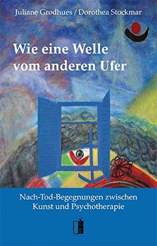 Wie eine Welle vom anderen Ufer: Nach-Tod-Begegnungen zwischen Kunst und Psychotherapie Taschenbuch – 1. Juni 2011 Dorothea Stockmar Juliane Grodhues MEDU VERLAG 3941955411