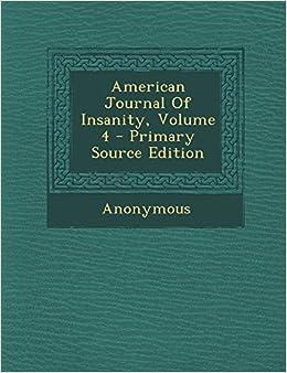 American Journal Of Insanity, Volume 4