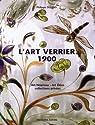 L'art verrier 1900 : De l'Art Nouveau à l'Art Déco à travers des collections privées par Olland