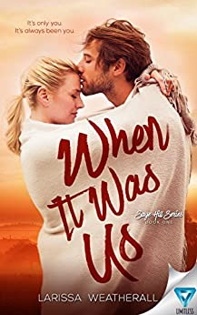 When It Was Us (Sage Hill Series Book 1) by [Weatherall, Larissa]