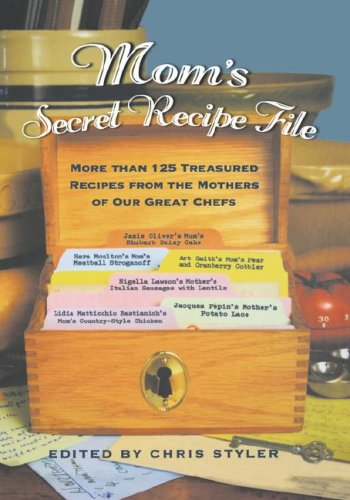 Download Mom's Secret Recipe File: More Than 125 Treasured Recipes from the Mothers of Our Great Chefs PDF
